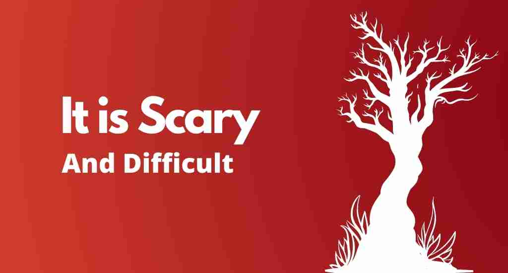 it is scary and difficult